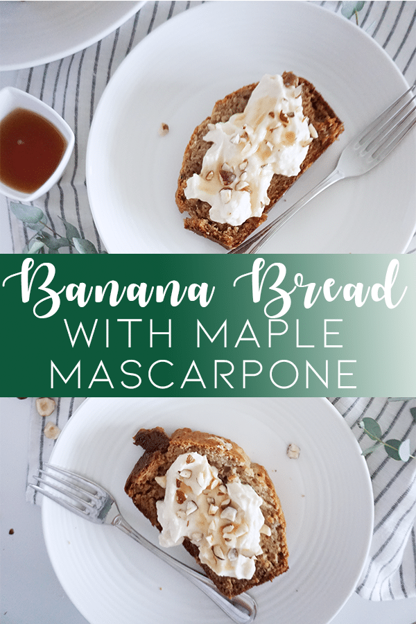 Banana Bread with Maple Mascarpone